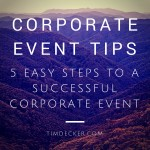 Corporate Event Tips: 5 Easy Steps to a Successful Corporate Event