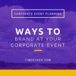 Corporate Event Planning: Ways to brand at your corporate event